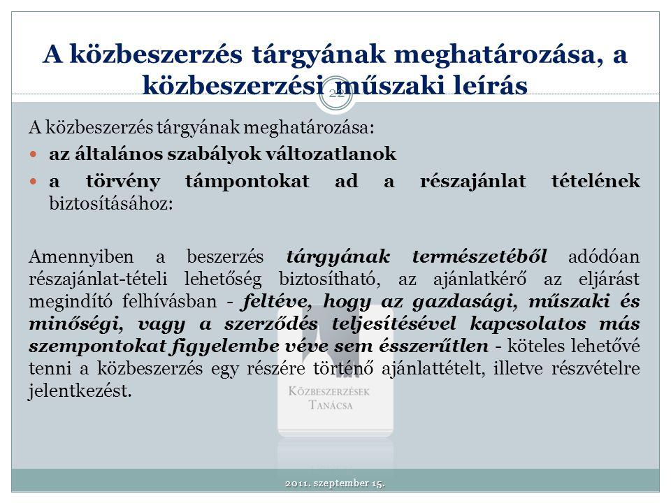 A közbeszerzés tárgyának meghatározása, a közbeszerzési műszaki leírás A közbeszerzés tárgyának meghatározása:  az általános szabályok változatlanok