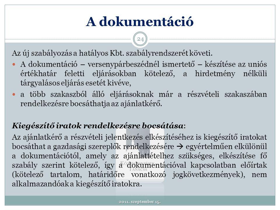 A dokumentáció Az új szabályozás a hatályos Kbt. szabályrendszerét követi.  A dokumentáció – versenypárbeszédnél ismertető – készítése az uniós érték