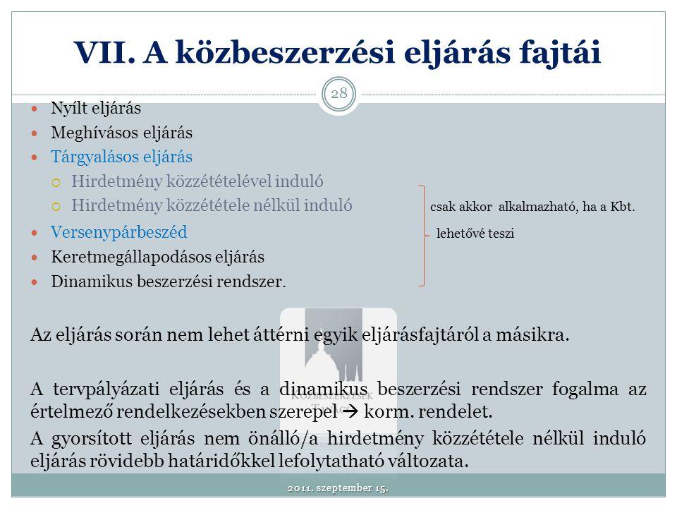 VII. A közbeszerzési eljárás fajtái  Nyílt eljárás  Meghívásos eljárás  Tárgyalásos eljárás  Hirdetmény közzétételével induló  Hirdetmény közzété
