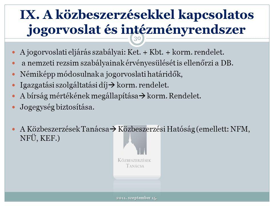 IX. A közbeszerzésekkel kapcsolatos jogorvoslat és intézményrendszer  A jogorvoslati eljárás szabályai: Ket. + Kbt. + korm. rendelet.  a nemzeti rez