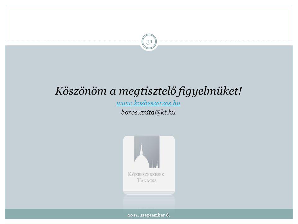 Köszönöm a megtisztelő figyelmüket! www.kozbeszerzes.hu boros.anita@kt.hu 31 2011. szeptember 8.