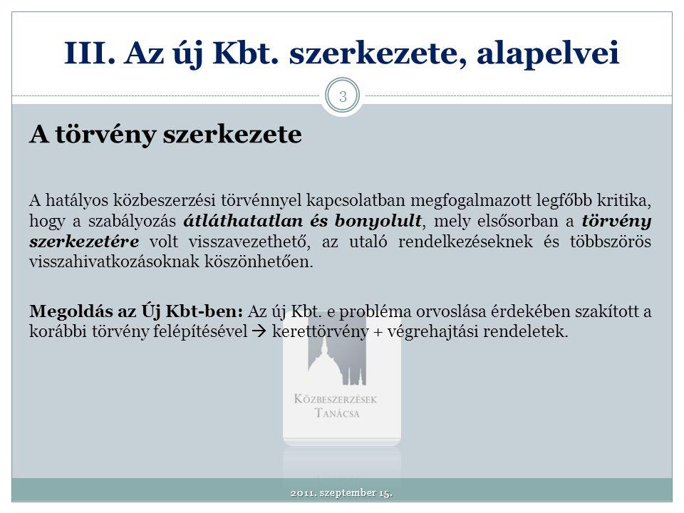 III. Az új Kbt. szerkezete, alapelvei A törvény szerkezete A hatályos közbeszerzési törvénnyel kapcsolatban megfogalmazott legfőbb kritika, hogy a sza