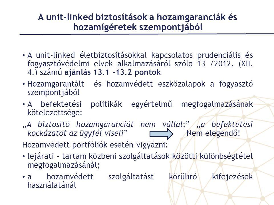 A unit-linked biztosítások a hozamgaranciák és hozamígéretek szempontjából • A unit-linked életbiztosításokkal kapcsolatos prudenciális és fogyasztóvédelmi elvek alkalmazásáról szóló 13 /2012.