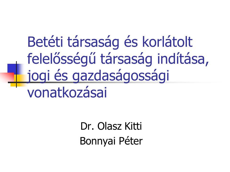Betéti társaság és korlátolt felelősségű társaság indítása, jogi és gazdaságossági vonatkozásai Dr. Olasz Kitti Bonnyai Péter