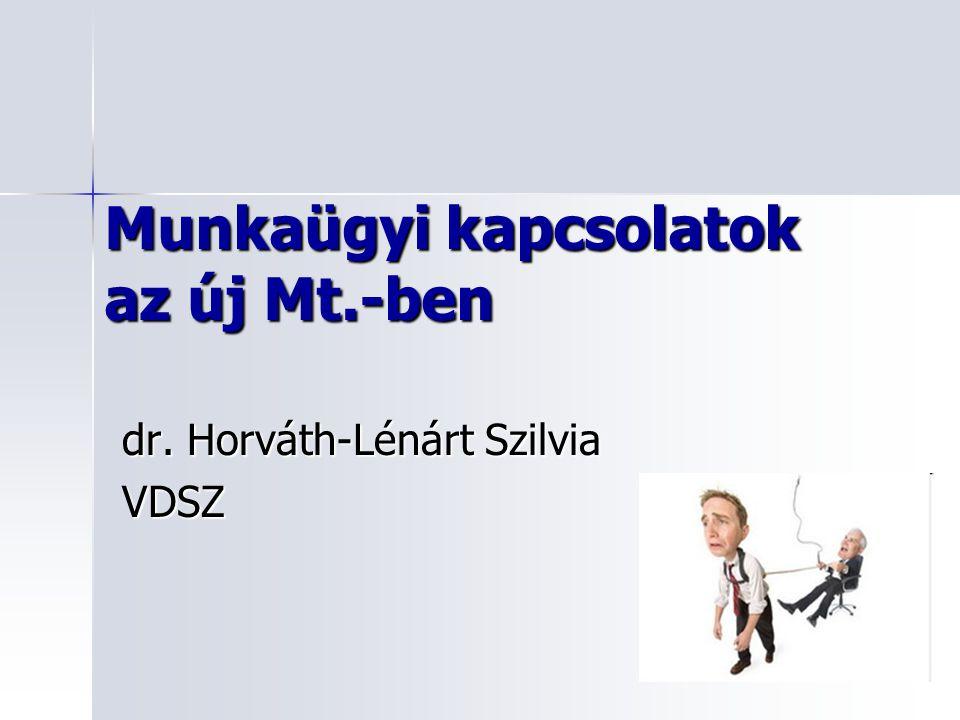 Munkaügyi kapcsolatok az új Mt.-ben dr. Horváth-Lénárt Szilvia VDSZ