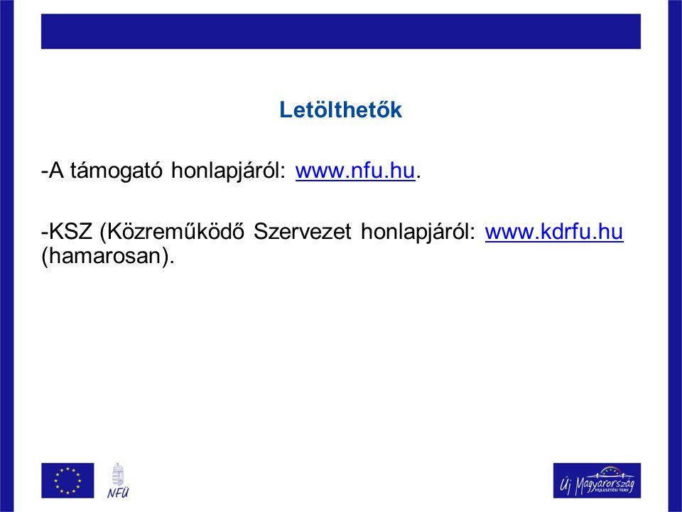 Letölthetők -A támogató honlapjáról: www.nfu.hu.www.nfu.hu -KSZ (Közreműködő Szervezet honlapjáról: www.kdrfu.hu (hamarosan).www.kdrfu.hu