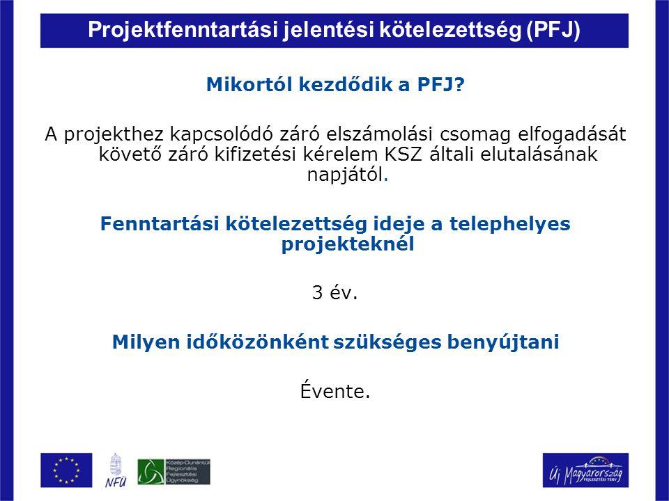 Projektfenntartási jelentési kötelezettség (PFJ) Mikortól kezdődik a PFJ? A projekthez kapcsolódó záró elszámolási csomag elfogadását követő záró kifi