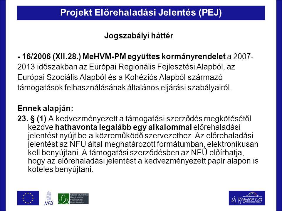 Projekt Előrehaladási Jelentés (PEJ) Jogszabályi háttér - 16/2006 (XII.28.) MeHVM-PM együttes kormányrendelet a 2007- 2013 időszakban az Európai Regio