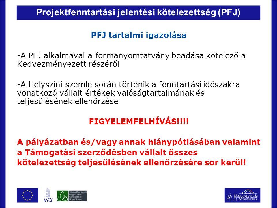 Projektfenntartási jelentési kötelezettség (PFJ) PFJ tartalmi igazolása -A PFJ alkalmával a formanyomtatvány beadása kötelező a Kedvezményezett részér