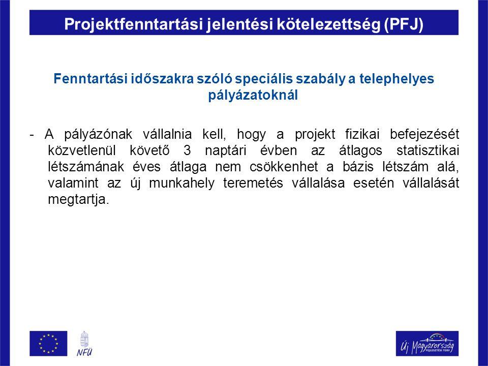 Projektfenntartási jelentési kötelezettség (PFJ) Fenntartási időszakra szóló speciális szabály a telephelyes pályázatoknál - A pályázónak vállalnia ke