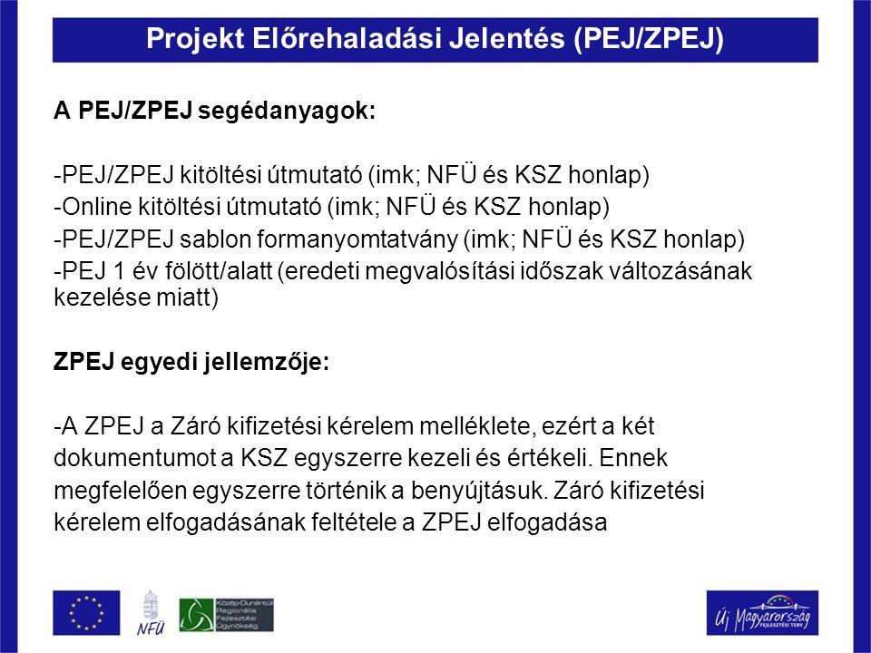 Projekt Előrehaladási Jelentés (PEJ/ZPEJ) A PEJ/ZPEJ segédanyagok: -PEJ/ZPEJ kitöltési útmutató (imk; NFÜ és KSZ honlap) -Online kitöltési útmutató (i