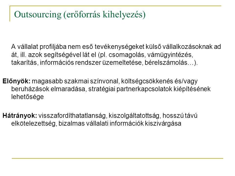 Outsourcing (erőforrás kihelyezés) A vállalat profiljába nem eső tevékenységeket külső vállalkozásoknak ad át, ill.