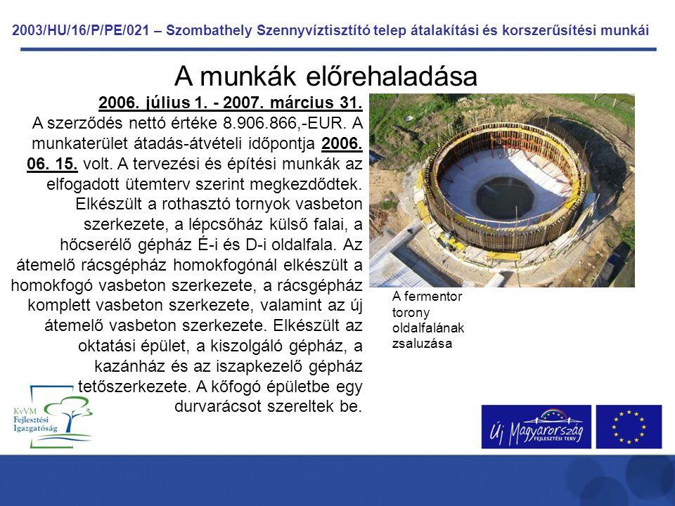 A munkák előrehaladása 2006. július 1. - 2007. március 31. A szerződés nettó értéke 8.906.866,-EUR. A munkaterület átadás-átvételi időpontja 2006. 06.