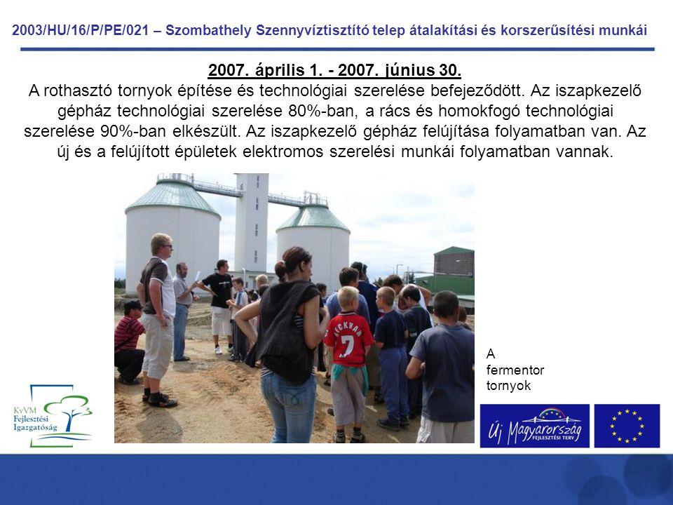 2003/HU/16/P/PE/021 – Szombathely Szennyvíztisztító telep átalakítási és korszerűsítési munkái 2007. április 1. - 2007. június 30. A rothasztó tornyok