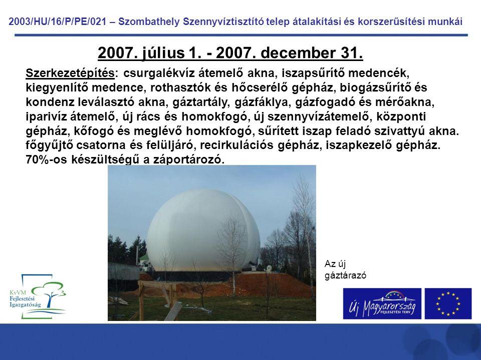 2003/HU/16/P/PE/021 – Szombathely Szennyvíztisztító telep átalakítási és korszerűsítési munkái 2007. július 1. - 2007. december 31. Szerkezetépítés: c