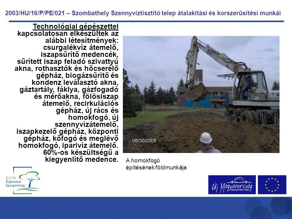 2003/HU/16/P/PE/021 – Szombathely Szennyvíztisztító telep átalakítási és korszerűsítési munkái Technológiai gépészettel kapcsolatosan elkészültek az a