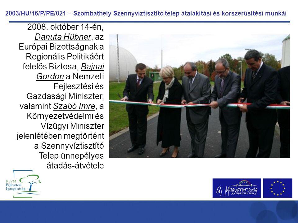 2008. október 14-én, Danuta Hübner, az Európai Bizottságnak a Regionális Politikáért felelős Biztosa, Bajnai Gordon a Nemzeti Fejlesztési és Gazdasági