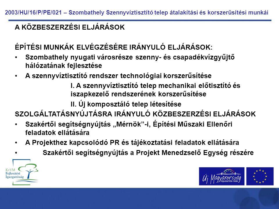 2003/HU/16/P/PE/021 – Szombathely Szennyvíztisztító telep átalakítási és korszerűsítési munkái Épületgépészeti munkák 95%-ban elkészültek az alábbi létesítmények szerint: új rács és homokfogó, új szennyvízátemelő, iszapkezelő gépház, rothasztók és hőcserélő gépház, biogázsűrítő és kondenz leválasztó akna.