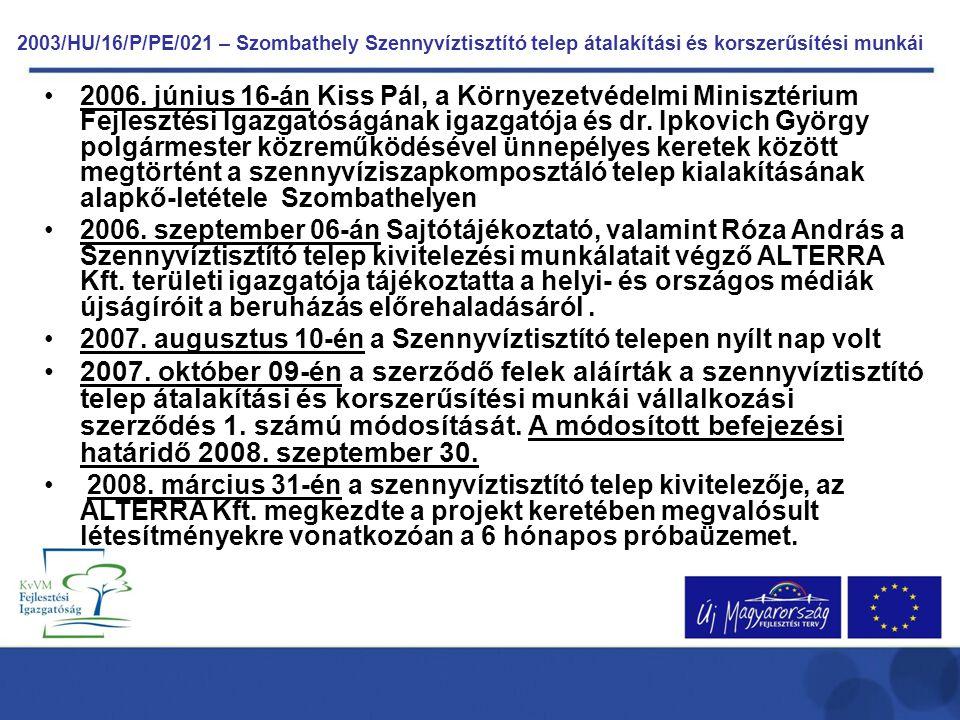 2003/HU/16/P/PE/021 – Szombathely Szennyvíztisztító telep átalakítási és korszerűsítési munkái •2006. június 16-án Kiss Pál, a Környezetvédelmi Minisz