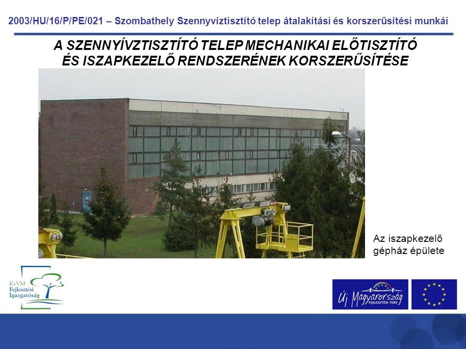 2003/HU/16/P/PE/021 – Szombathely Szennyvíztisztító telep átalakítási és korszerűsítési munkái A SZENNYÍVZTISZTÍTÓ TELEP MECHANIKAI ELŐTISZTÍTÓ ÉS ISZ