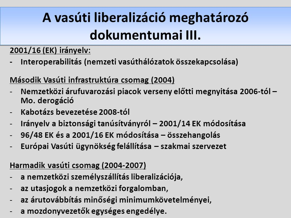 2001/16 (EK) irányelv: -Interoperabilitás (nemzeti vasúthálózatok összekapcsolása) Második Vasúti infrastruktúra csomag (2004) -Nemzetközi árufuvarozá