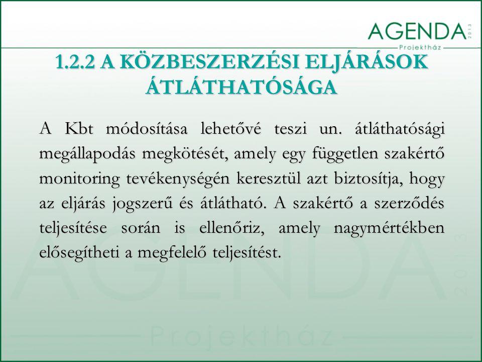 1.2.2 A KÖZBESZERZÉSI ELJÁRÁSOK ÁTLÁTHATÓSÁGA A Kbt módosítása lehetővé teszi un. átláthatósági megállapodás megkötését, amely egy független szakértő