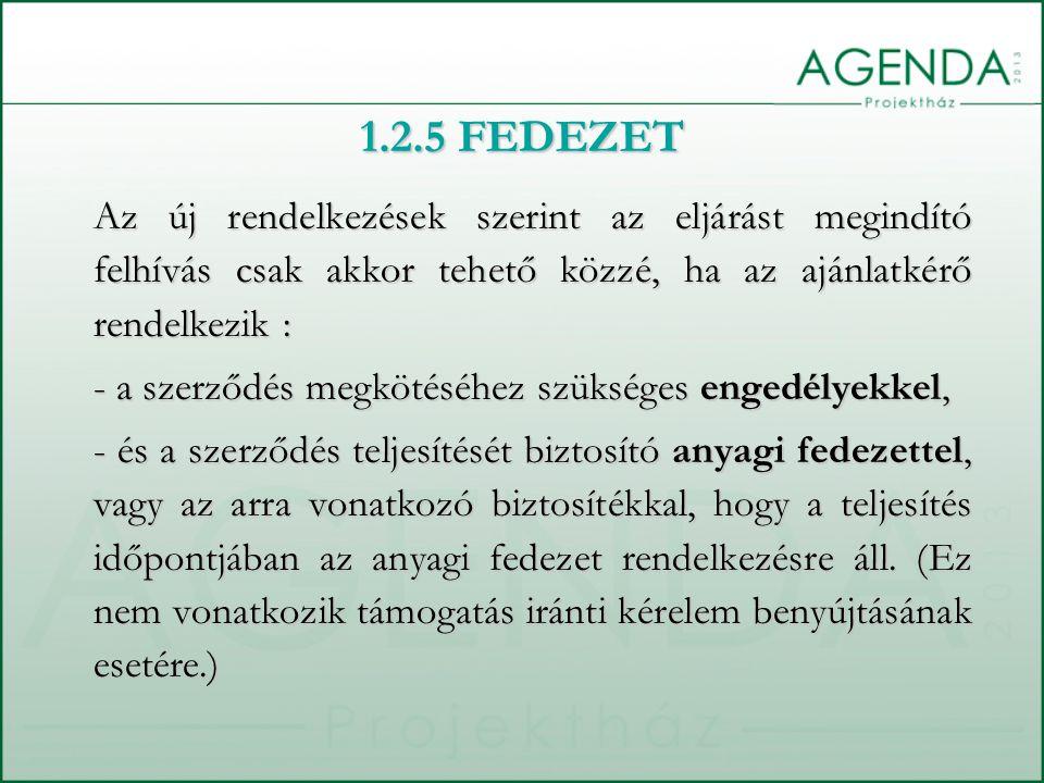 1.2.5 FEDEZET Az új rendelkezések szerint az eljárást megindító felhívás csak akkor tehető közzé, ha az ajánlatkérő rendelkezik : - a szerződés megköt