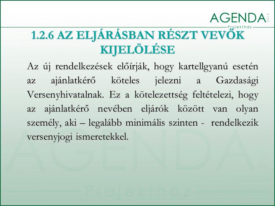 1.2.6 AZ ELJÁRÁSBAN RÉSZT VEVŐK KIJELÖLÉSE Az új rendelkezések előírják, hogy kartellgyanú esetén az ajánlatkérő köteles jelezni a Gazdasági Versenyhi