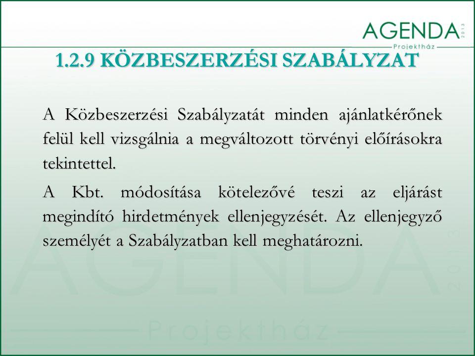 1.2.9 KÖZBESZERZÉSI SZABÁLYZAT A Közbeszerzési Szabályzatát minden ajánlatkérőnek felül kell vizsgálnia a megváltozott törvényi előírásokra tekintette