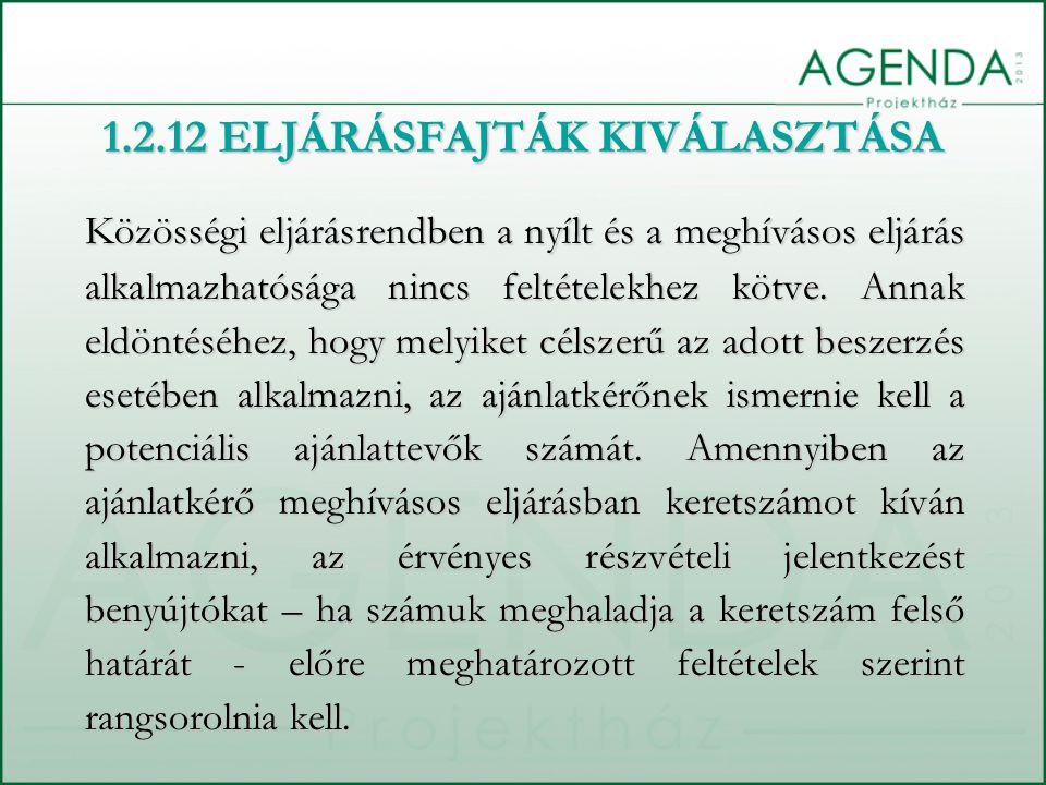 1.2.12 ELJÁRÁSFAJTÁK KIVÁLASZTÁSA Közösségi eljárásrendben a nyílt és a meghívásos eljárás alkalmazhatósága nincs feltételekhez kötve. Annak eldöntésé