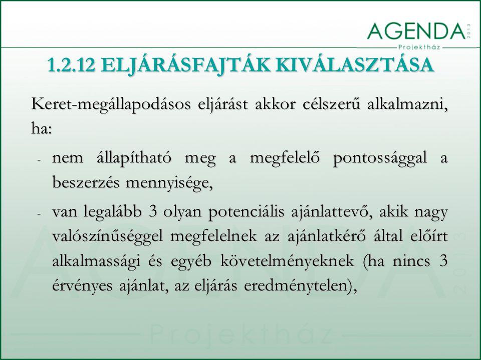 1.2.12 ELJÁRÁSFAJTÁK KIVÁLASZTÁSA Keret-megállapodásos eljárást akkor célszerű alkalmazni, ha: - nem állapítható meg a megfelelő pontossággal a beszer