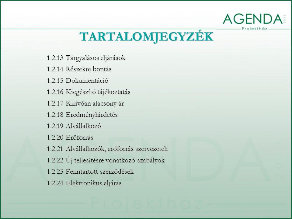 TARTALOMJEGYZÉK 1.2.13 Tárgyalásos eljárások 1.2.14 Részekre bontás 1.2.15 Dokumentáció 1.2.16 Kiegészítő tájékoztatás 1.2.17 Kirívóan alacsony ár 1.2