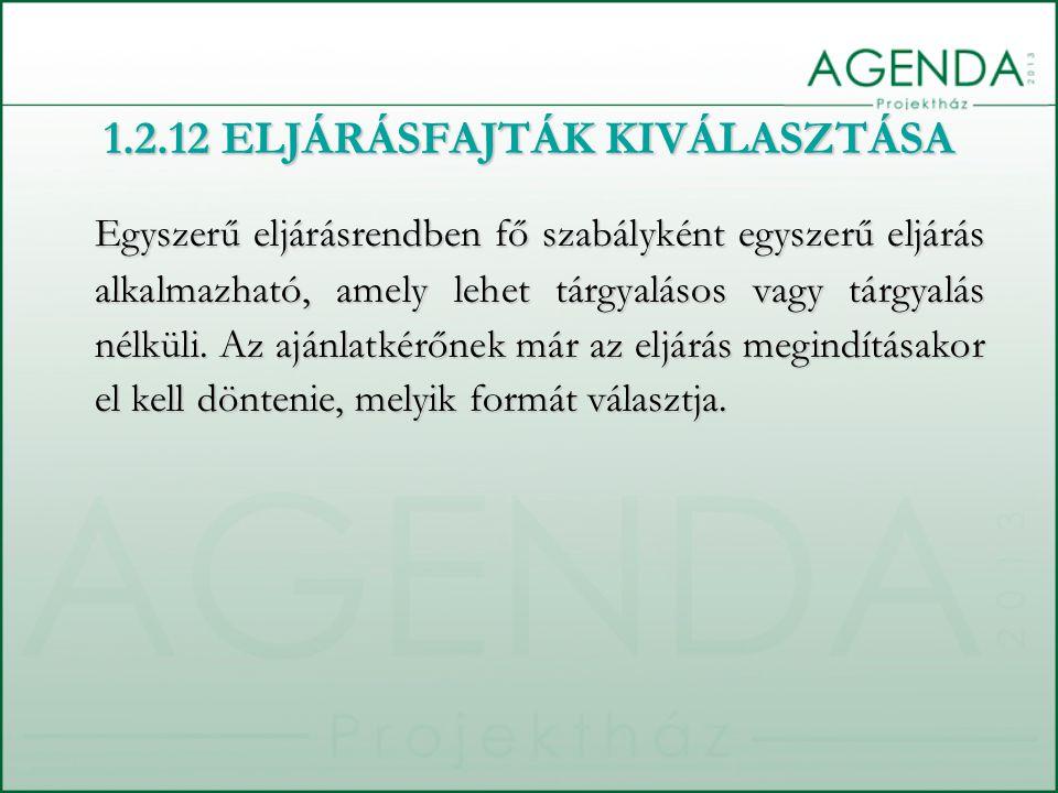 1.2.12 ELJÁRÁSFAJTÁK KIVÁLASZTÁSA Egyszerű eljárásrendben fő szabályként egyszerű eljárás alkalmazható, amely lehet tárgyalásos vagy tárgyalás nélküli