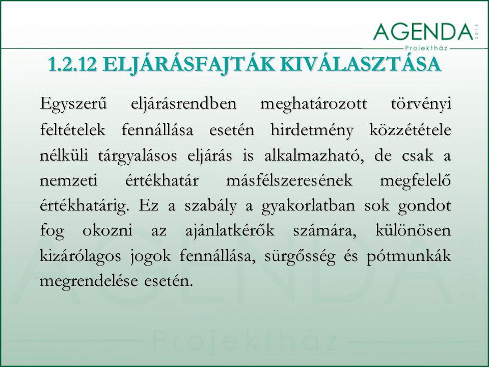 1.2.12 ELJÁRÁSFAJTÁK KIVÁLASZTÁSA Egyszerű eljárásrendben meghatározott törvényi feltételek fennállása esetén hirdetmény közzététele nélküli tárgyalás