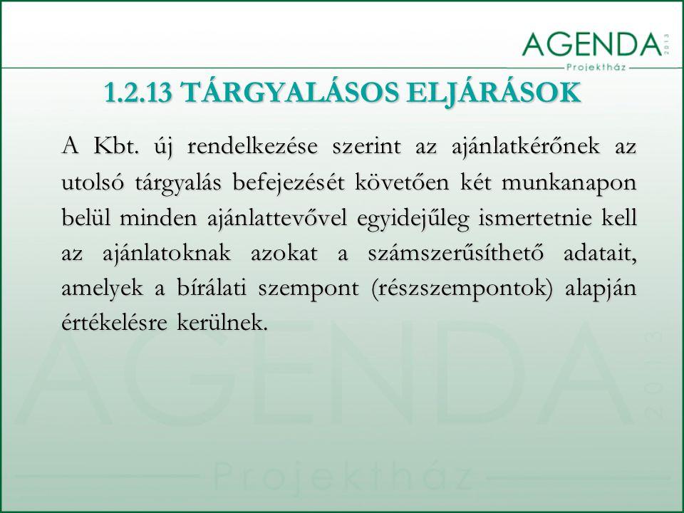 1.2.13 TÁRGYALÁSOS ELJÁRÁSOK A Kbt. új rendelkezése szerint az ajánlatkérőnek az utolsó tárgyalás befejezését követően két munkanapon belül minden ajá