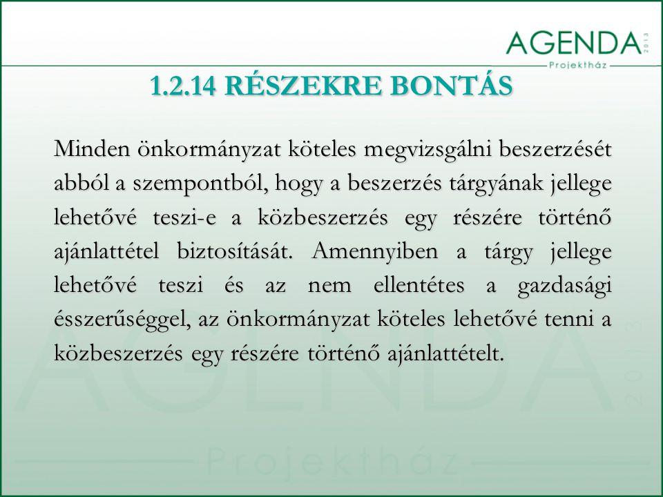 1.2.14 RÉSZEKRE BONTÁS Minden önkormányzat köteles megvizsgálni beszerzését abból a szempontból, hogy a beszerzés tárgyának jellege lehetővé teszi-e a