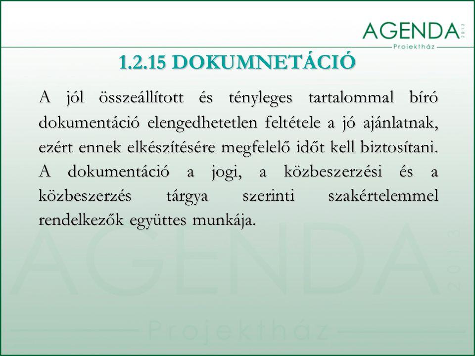 1.2.15 DOKUMNETÁCIÓ A jól összeállított és tényleges tartalommal bíró dokumentáció elengedhetetlen feltétele a jó ajánlatnak, ezért ennek elkészítésér
