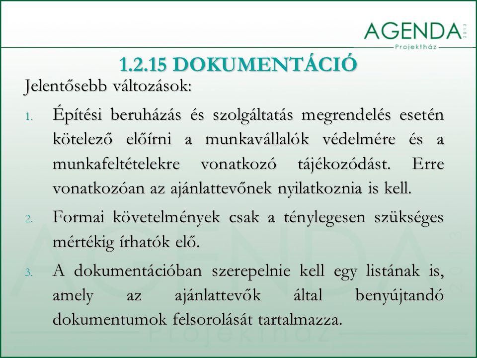 1.2.15 DOKUMENTÁCIÓ Jelentősebb változások: 1. Építési beruházás és szolgáltatás megrendelés esetén kötelező előírni a munkavállalók védelmére és a mu