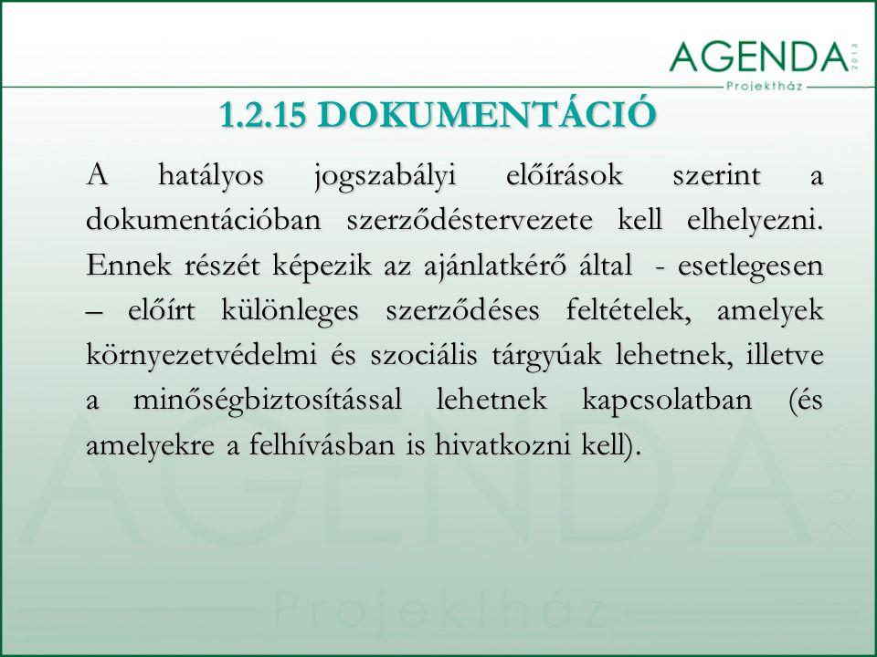 1.2.15 DOKUMENTÁCIÓ A hatályos jogszabályi előírások szerint a dokumentációban szerződéstervezete kell elhelyezni. Ennek részét képezik az ajánlatkérő