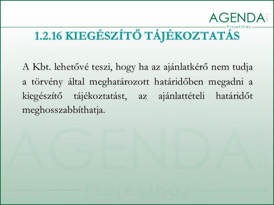 1.2.16 KIEGÉSZÍTŐ TÁJÉKOZTATÁS A Kbt. lehetővé teszi, hogy ha az ajánlatkérő nem tudja a törvény által meghatározott határidőben megadni a kiegészítő