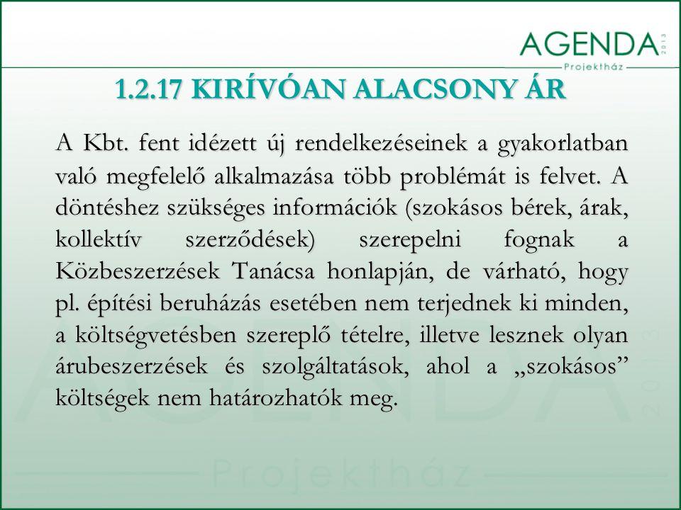 1.2.17 KIRÍVÓAN ALACSONY ÁR A Kbt. fent idézett új rendelkezéseinek a gyakorlatban való megfelelő alkalmazása több problémát is felvet. A döntéshez sz