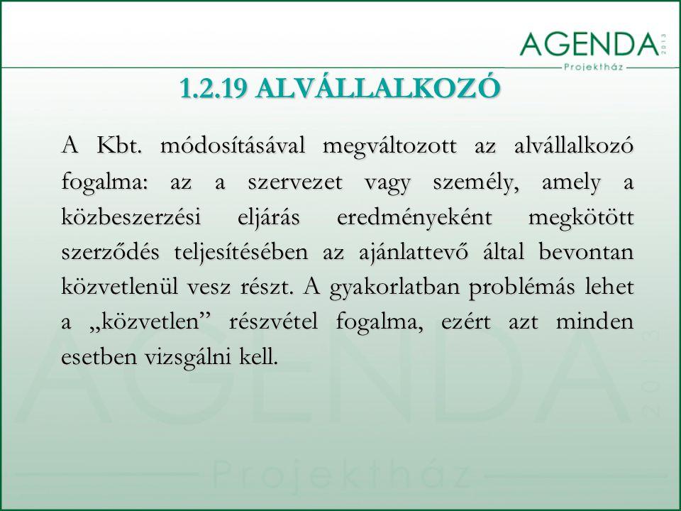 1.2.19 ALVÁLLALKOZÓ A Kbt. módosításával megváltozott az alvállalkozó fogalma: az a szervezet vagy személy, amely a közbeszerzési eljárás eredményekén