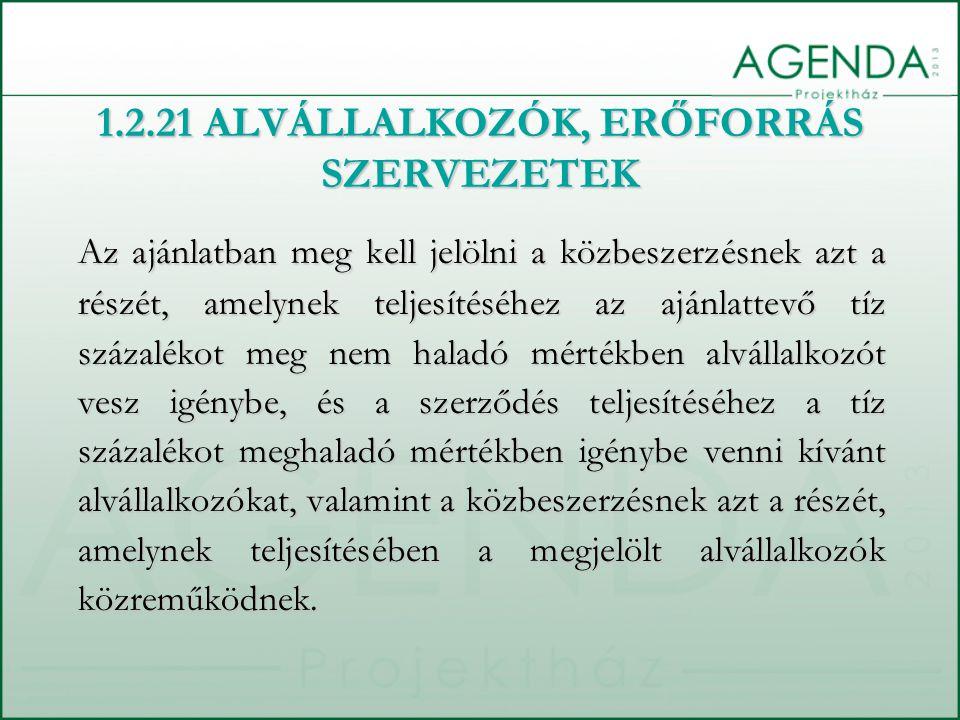 1.2.21 ALVÁLLALKOZÓK, ERŐFORRÁS SZERVEZETEK Az ajánlatban meg kell jelölni a közbeszerzésnek azt a részét, amelynek teljesítéséhez az ajánlattevő tíz