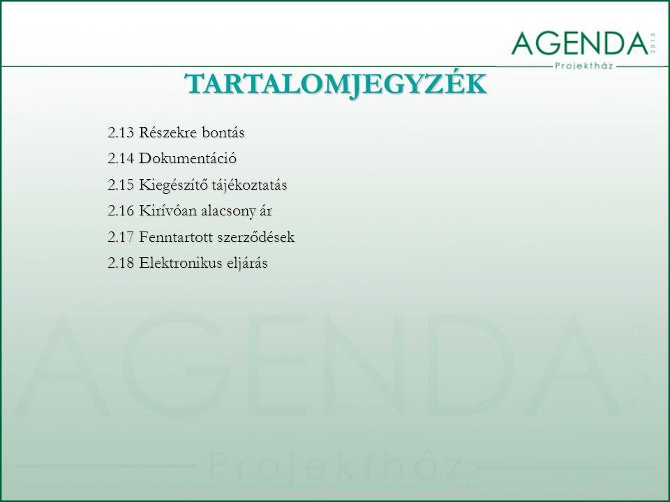 2.13 Részekre bontás 2.14 Dokumentáció 2.15 Kiegészítő tájékoztatás 2.16 Kirívóan alacsony ár 2.17 Fenntartott szerződések 2.18 Elektronikus eljárás T
