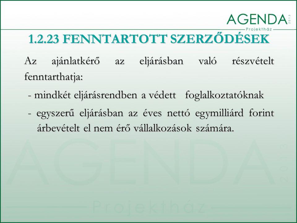 1.2.23 FENNTARTOTT SZERZŐDÉSEK Az ajánlatkérő az eljárásban való részvételt fenntarthatja: - mindkét eljárásrendben a védett foglalkoztatóknak - egysz