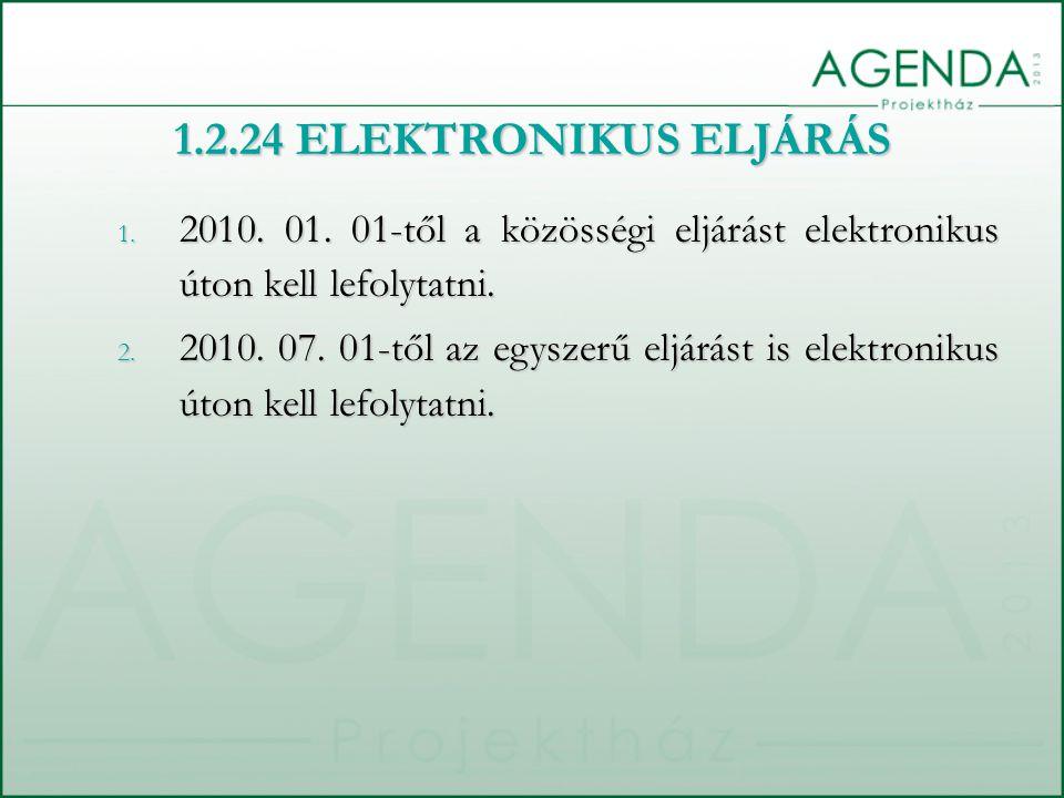 1.2.24 ELEKTRONIKUS ELJÁRÁS 1. 2010. 01. 01-től a közösségi eljárást elektronikus úton kell lefolytatni. 2. 2010. 07. 01-től az egyszerű eljárást is e