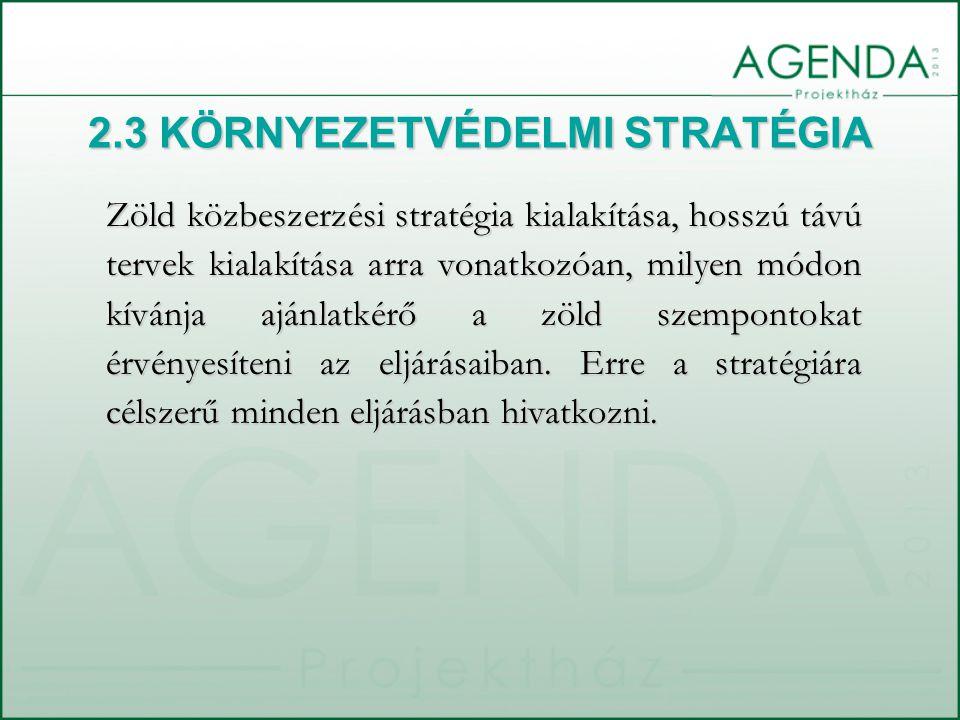 2.3 KÖRNYEZETVÉDELMI STRATÉGIA Zöld közbeszerzési stratégia kialakítása, hosszú távú tervek kialakítása arra vonatkozóan, milyen módon kívánja ajánlat