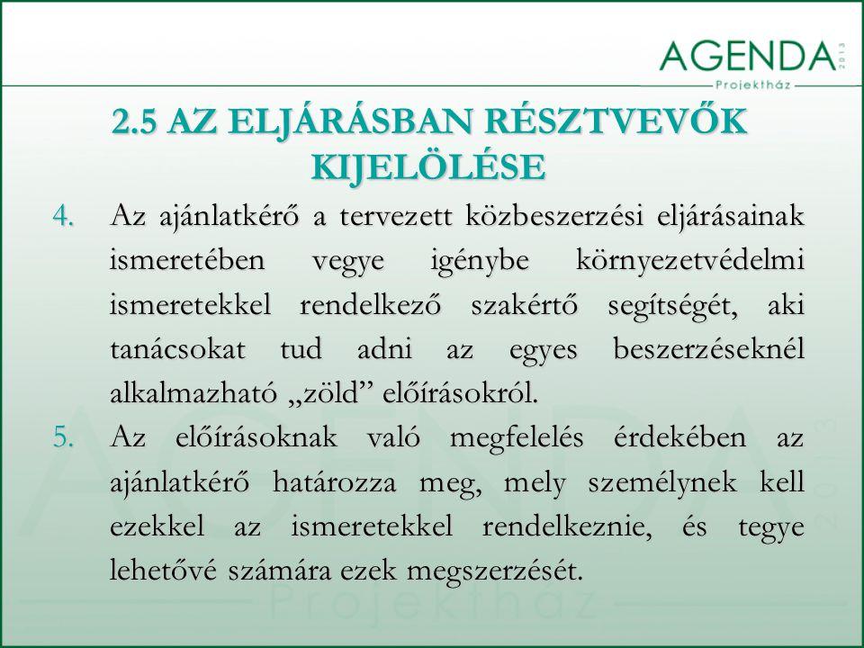 2.5 AZ ELJÁRÁSBAN RÉSZTVEVŐK KIJELÖLÉSE 4.Az ajánlatkérő a tervezett közbeszerzési eljárásainak ismeretében vegye igénybe környezetvédelmi ismeretekke