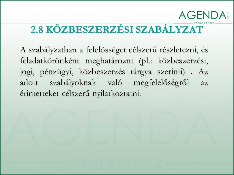 2.8 KÖZBESZERZÉSI SZABÁLYZAT A szabályzatban a felelősséget célszerű részletezni, és feladatkörönként meghatározni (pl.: közbeszerzési, jogi, pénzügyi