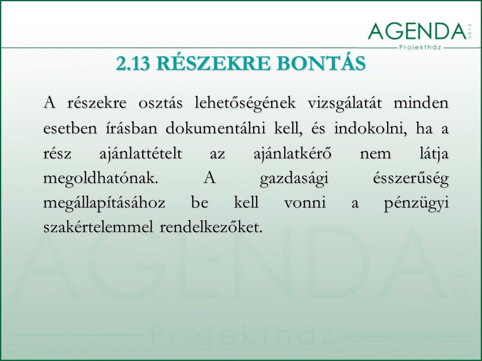 2.13 RÉSZEKRE BONTÁS A részekre osztás lehetőségének vizsgálatát minden esetben írásban dokumentálni kell, és indokolni, ha a rész ajánlattételt az aj
